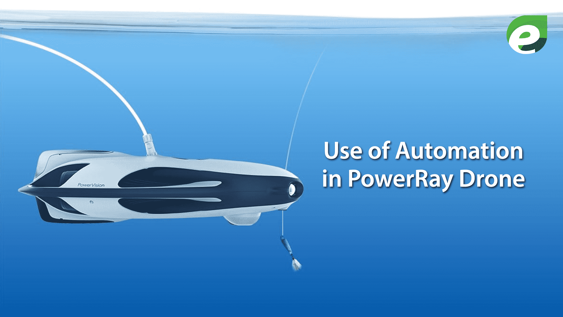 PowerRay drone- use of automation